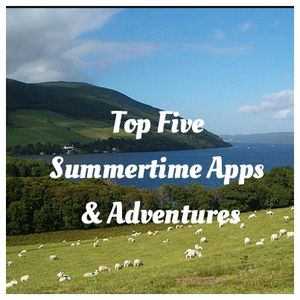 Top Five Summertime Apps & Adventures